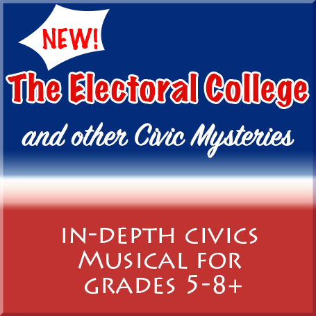 The Electoral College and Other Civic Mysteries: New Musical for Grades 5-8+