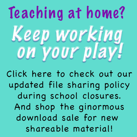 Teaching at home? Keep working on your play! Click here to check out our updated file sharing policy during school closures. And shop the ginormous download sale for new  shareable material!